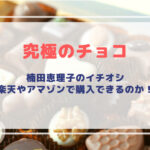 【2021年バレンタイン】楠田恵理子おすすめ究極チョコは楽天やAmazonで購入できるのか!